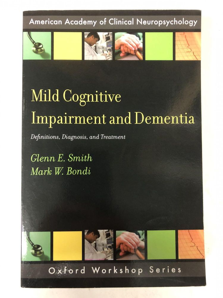 Mild Cognitive Impairment and Dementia: Definitions, Diagnosis, and Treatment (AACN Workshop Series). Glenn E. Smith, Mark W. Bondi.