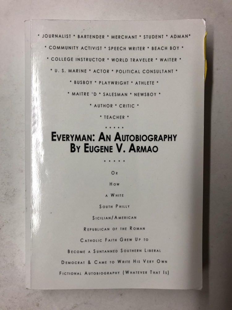 Everyman: An Autobiography: Or How a White South Philly Sicilian/American Republican of the Roman Catholic Faith Grew Up to Become a Suntanned ... Fictional Autobiography (Whatever That Is). Eugene V. Armao.