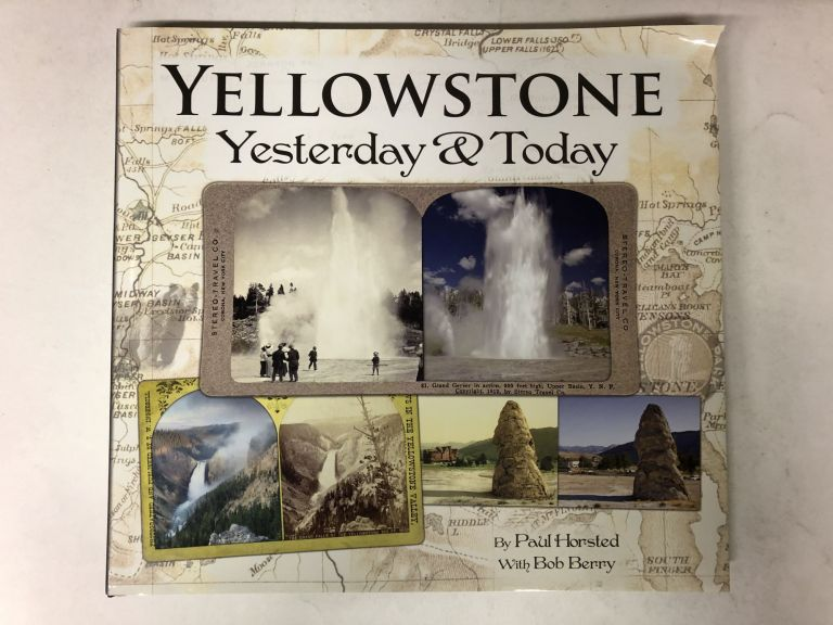 Yellowstone Yesterday and Today. Paul Horsted.