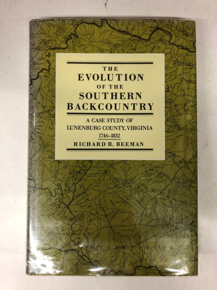The Evolution of the Southern Backcountry: A Case Study of Lunenburg County, Virginia, 1746-1832. Richard R. Beeman.