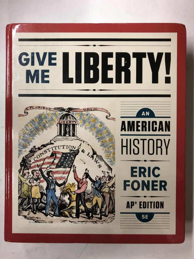 Give Me Liberty!: An American History (Fifth AP® Edition). Eric Foner.