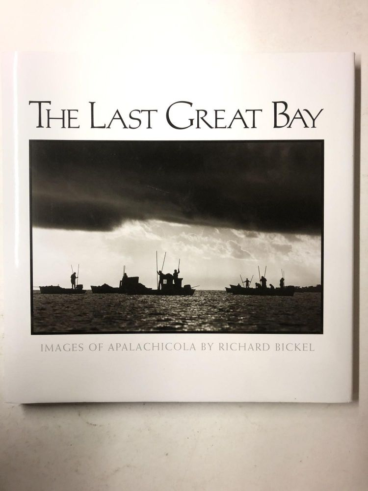 The Last Great Bay: Images of Apalachicola by Richard Bickel. Richard Bickel.
