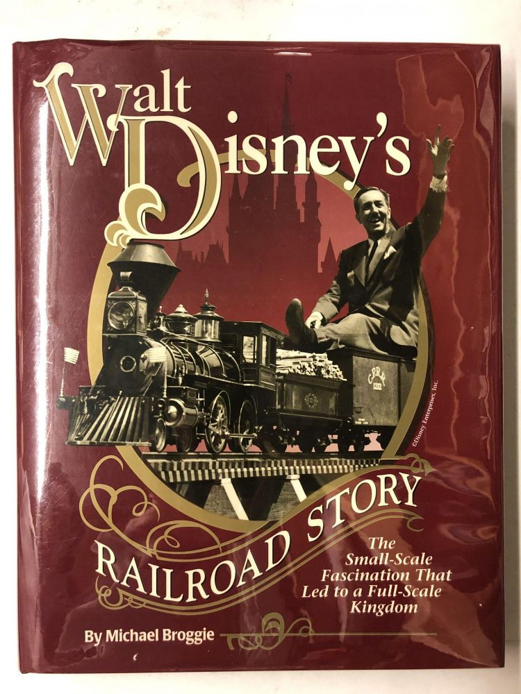 Walt Disney's Railroad Story: The Small-Scale Fascination That Led to a Full-Scale Kingdom. Michael Broggie.