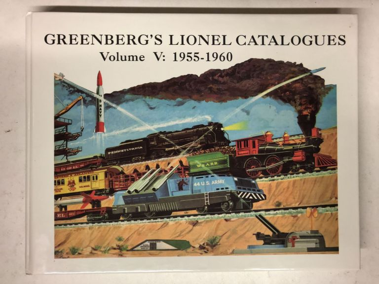 Greenberg's Lionel Catalogues, Vol. 5: 1955-1960. Bruce C. Greenberg.