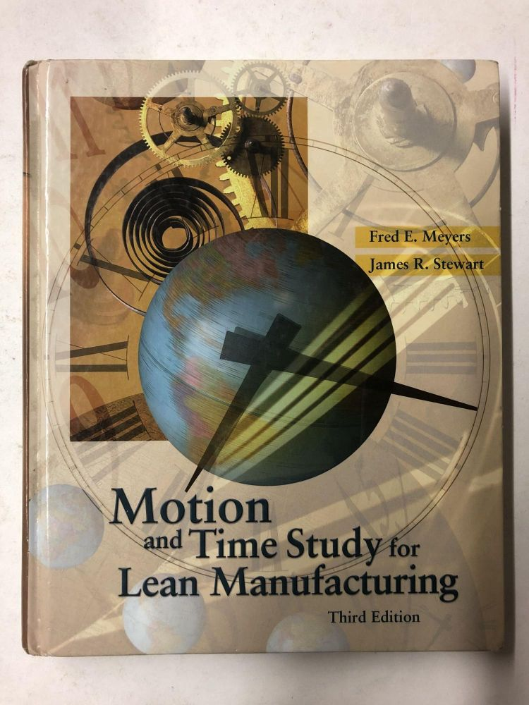 Motion and Time Study for Lean Manufacturing. Fred E. Meyers, Jim R. Stewart.
