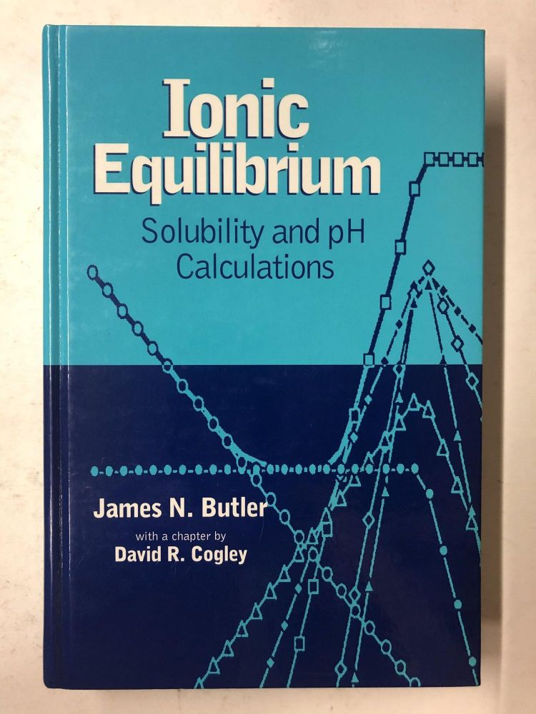 Ionic Equilibrium: Solubility and pH Calculations. James N. Butler.