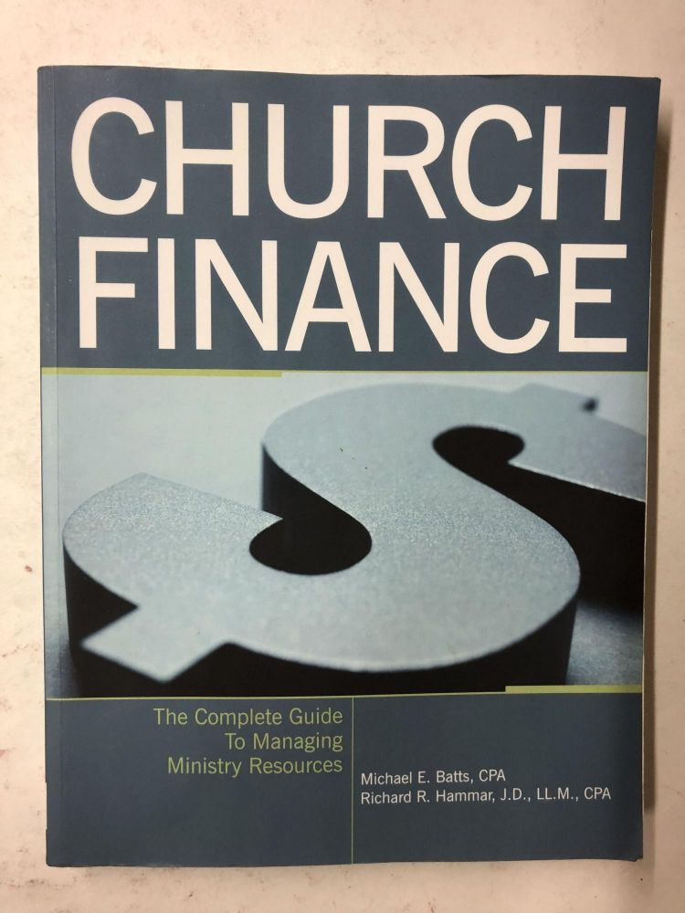 Church Finance: The Complete Guide to Managing Ministry Resources. Michael E. Batts, Richard R. Hammar.