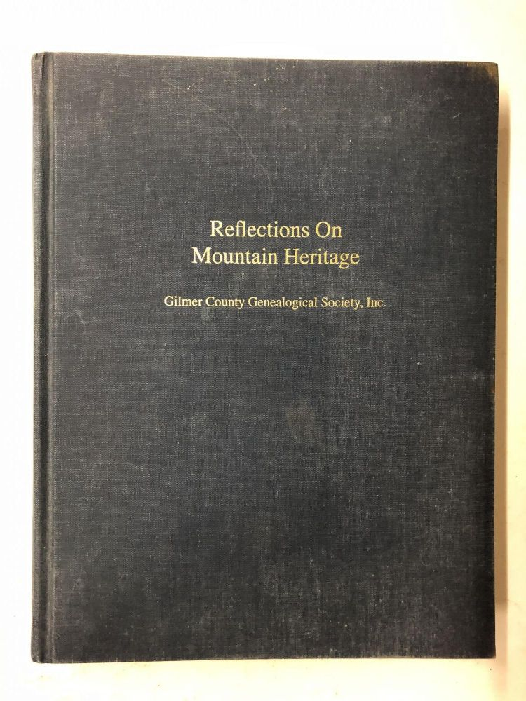 Reflections On Mountain Heritage. Inc Gilmer County Genealogical Society.