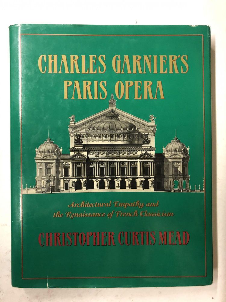 Charles Garnier's Paris Opera: Architectural Empathy and the Renaissance of French Classicism (Architectural History Foundation Book). Christopher Mead.