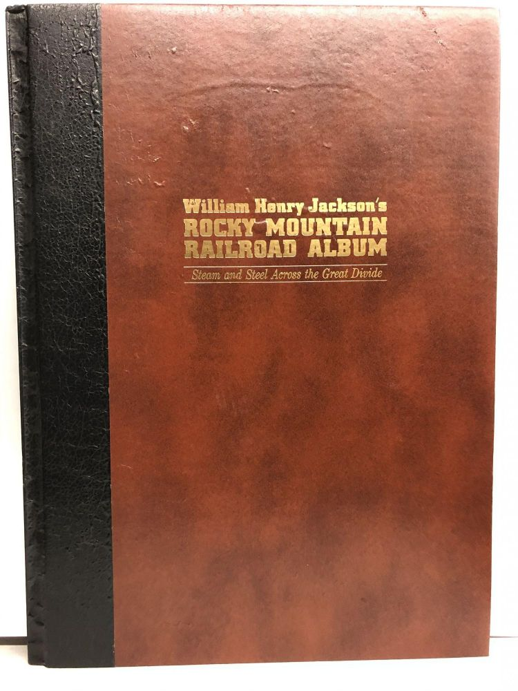 William Henry Jackson's Rocky Mountain railroad album: Steam and steel across the Great Divide. William Henry Jackson.