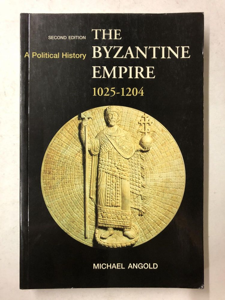 The Byzantine Empire 1025-1204: A Political History (2nd Edition). Michael Angold.