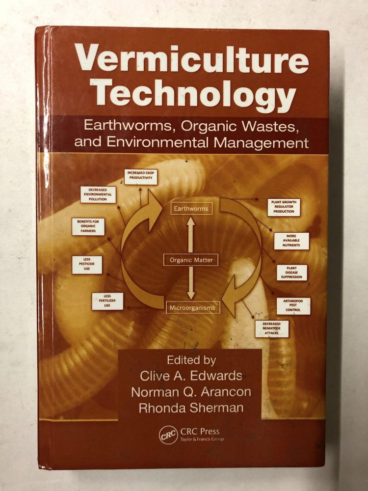 Vermiculture Technology: Earthworms, Organic Wastes, and Environmental Management. Clive A. Edwards.