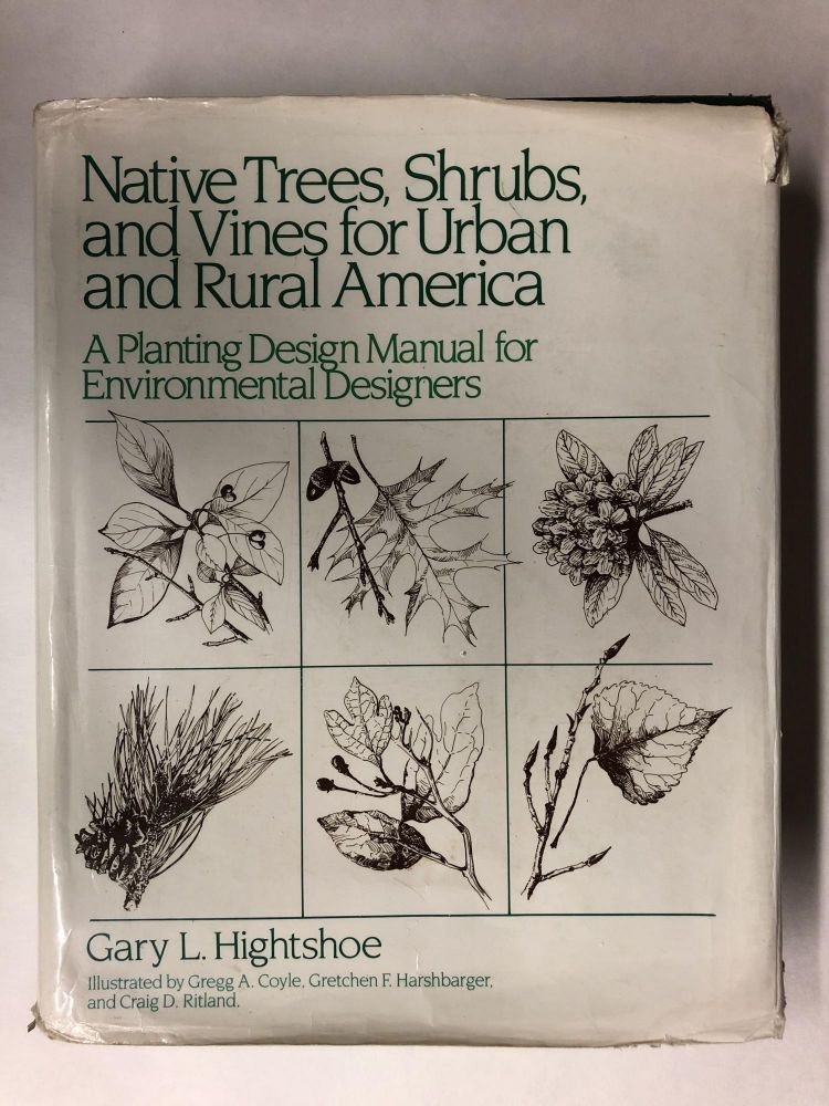 Native Trees, Shrubs, and Vines for Urban and Rural America: A Planting Design Manual for Environmental Designers. Gary L. Hightshoe.