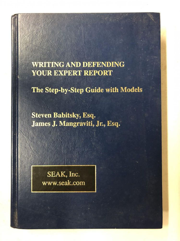Writing and Defending Your Expert Report: The Step-by-Step Guide with Models. Steven Babitsky, James Mangraviti Jr.