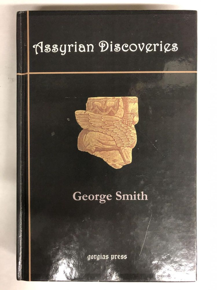 Assyrian Discoveries: An Account of Explorations and Discoveries on the Site of Nineveh. George Smith Smith.