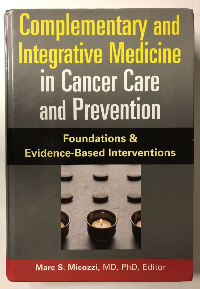 Complementary and Integrative Medicine in Cancer Care And Prevention: Foundations And Evidence-based Interventions. Marc S. Micozzi MD. PhD.