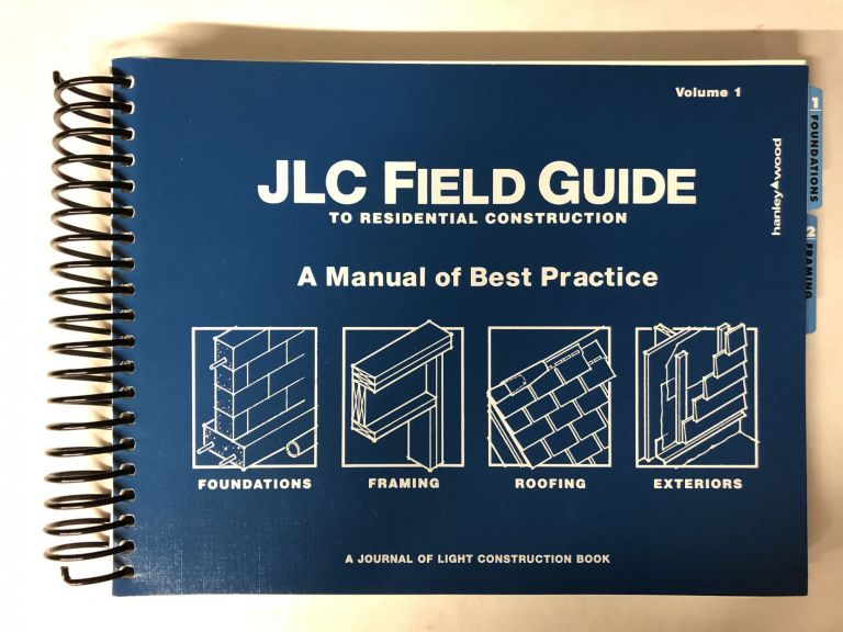 Jlc Field Guide To Residental Construction: A Manual Of Best Practice