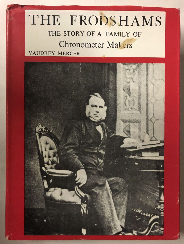 The Frodshams - the Story of a Family of Chronometer Makers. Vaudrey Mercer.