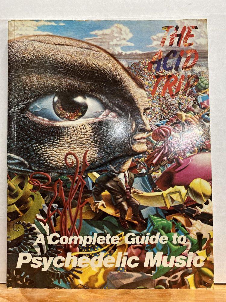 The Acid Trip: A Complete Guide to Psychedelic Music. Vernon Joynson.