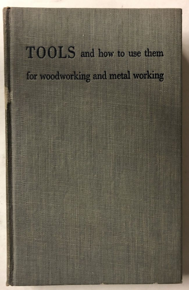 Tools and How to Use Them for Woodworking and Metal Working. Alfred P. Morgan.