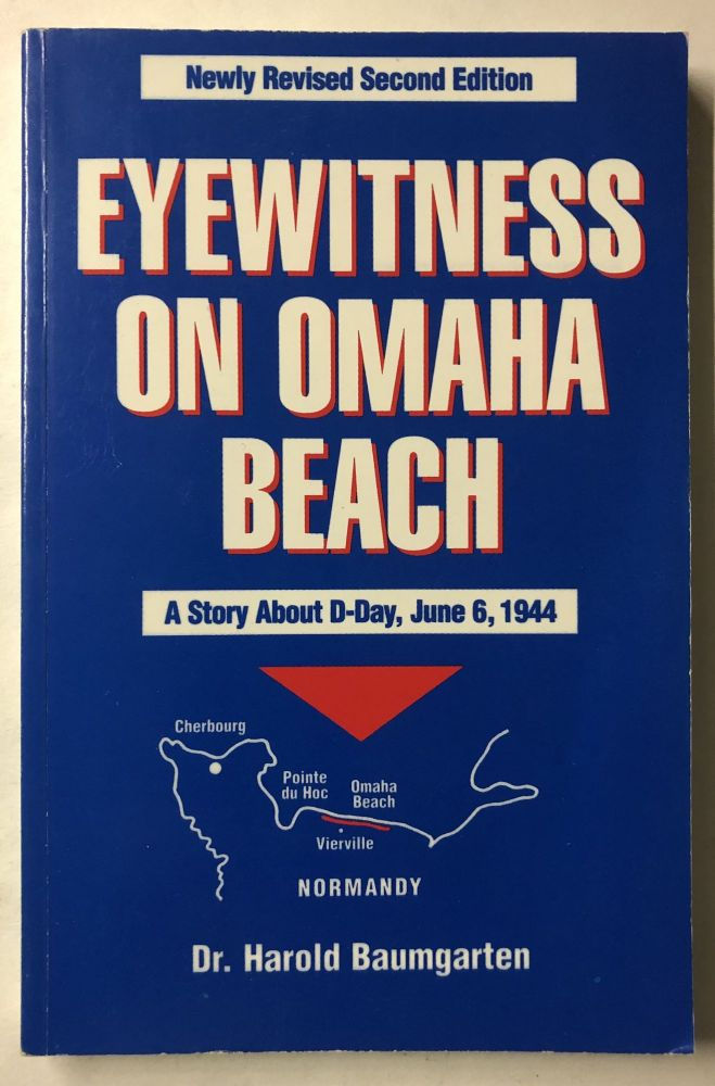 Eyewitness on Omaha Beach: A story about D-Day, June 6, 1944. Harold Baumgarten.