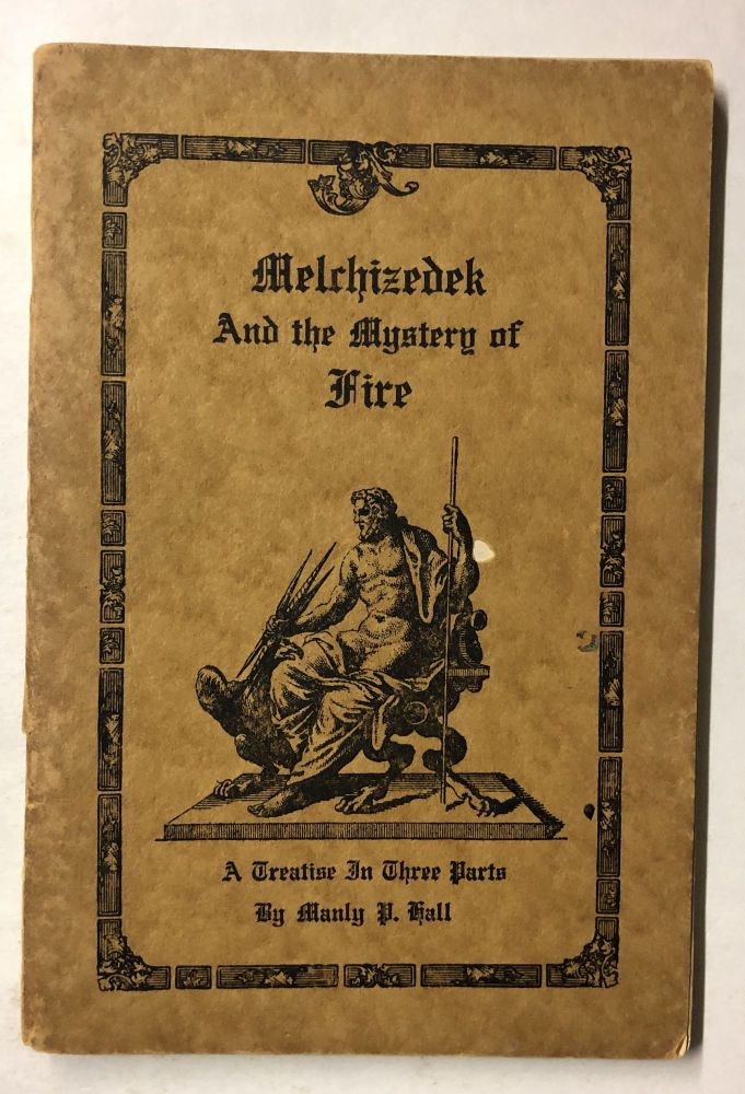 Melchizedek and the Mystery of Fire; A Treatise in Three Parts. Manly P. Hall.