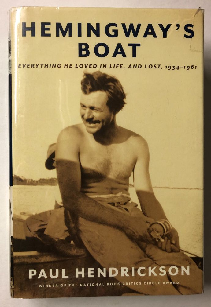 Hemingways Boat: Everything He Loved in Life, and Lost, 1934 - 1961. Paul Hendrickson.