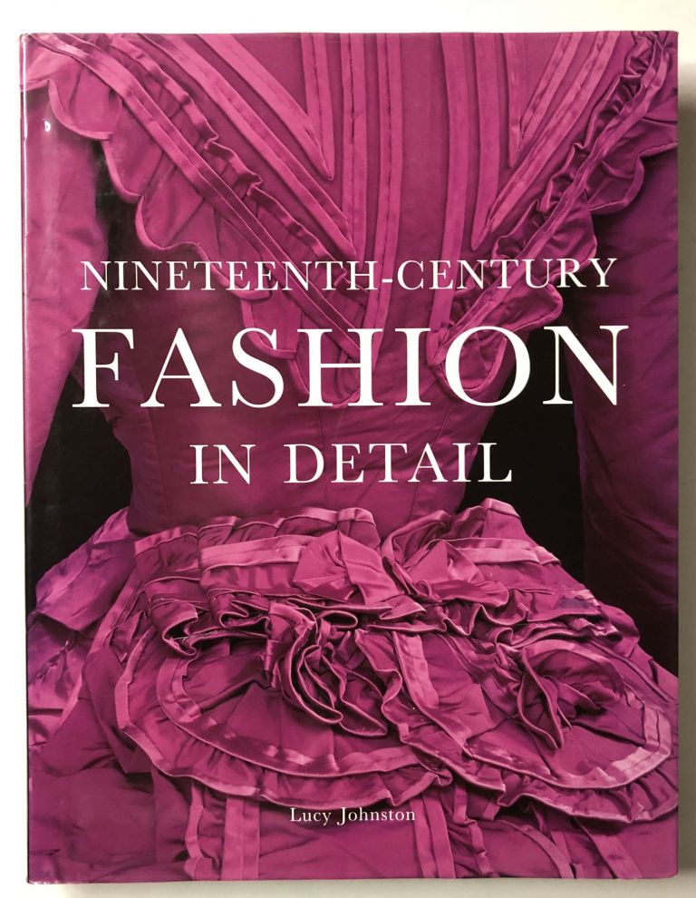 Nineteenth-Century Fashion in Detail. Lucy Johnston.
