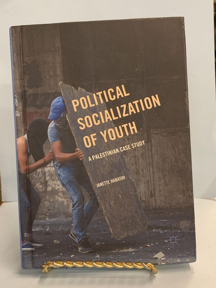 Political Socialization Of Youth: A Palestinian Case Study. Janette Habashi.