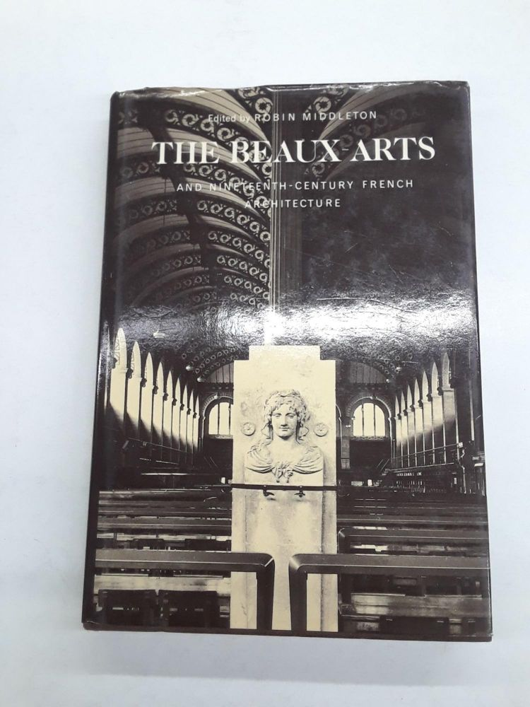 The Beaux-Arts and Nineteenth-Century French Architecture. Robin Middleton.