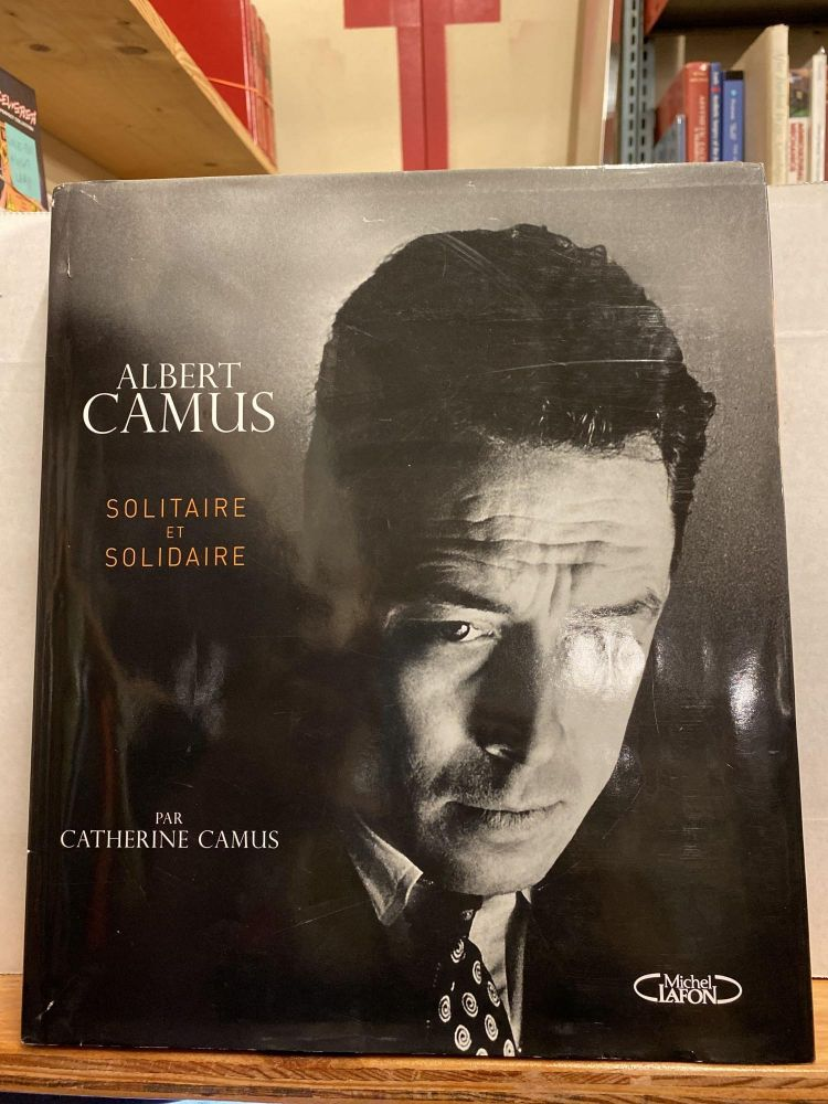 Albert Camus solidaire et solitaire (French Edition). Catherine Camus.