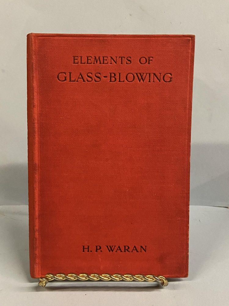 Elements of Glass-Blowing. H. P. Waran.
