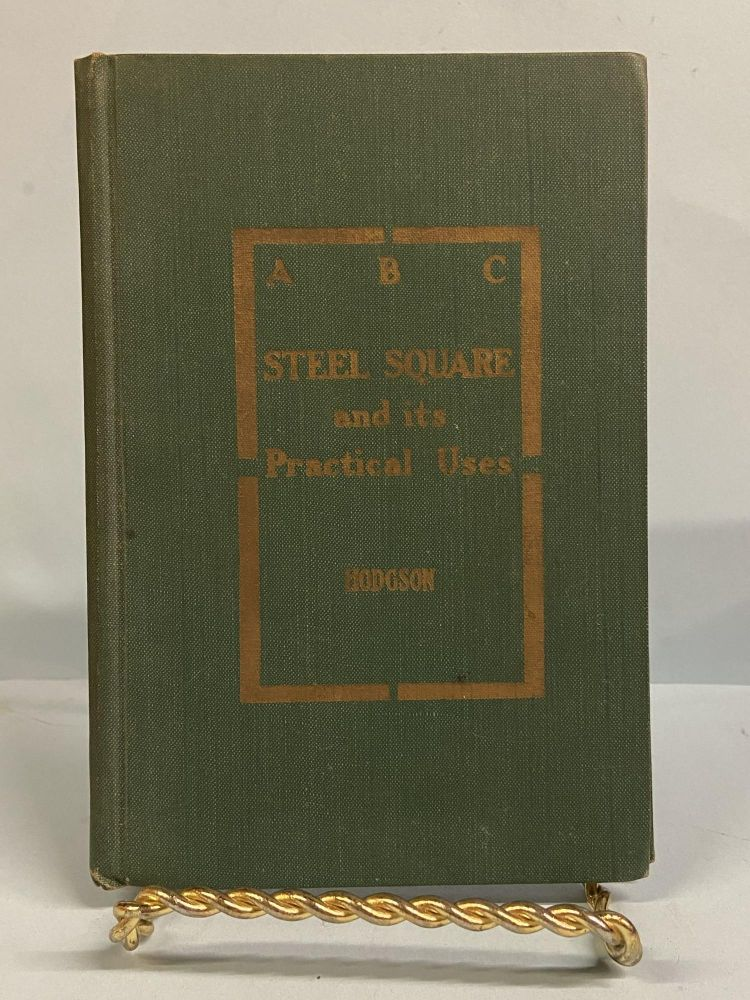 ABC of the Steel Square and its Uses. Fred T. Hodgson.