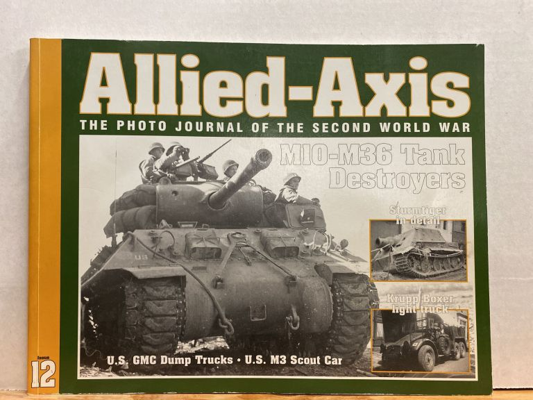 Allied-Axis The Photo Journal Of The Second World War Issue Twelve ( 12 ): M10 - M36 Tank Destroyers. Stansell.
