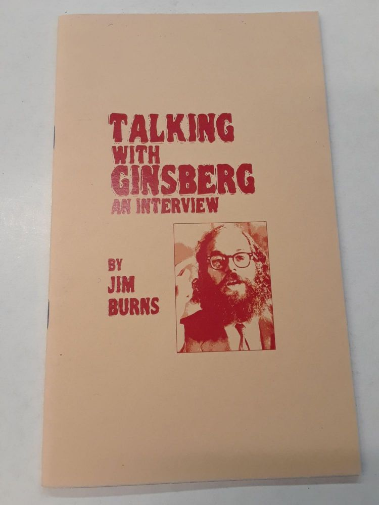 Talking with Ginsberg : An Interview. Jim Burns.