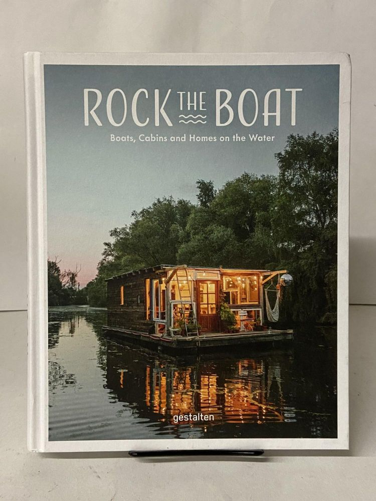 Rock the Boat: Boats, Cabins and Homes on the Water. Gestalten.
