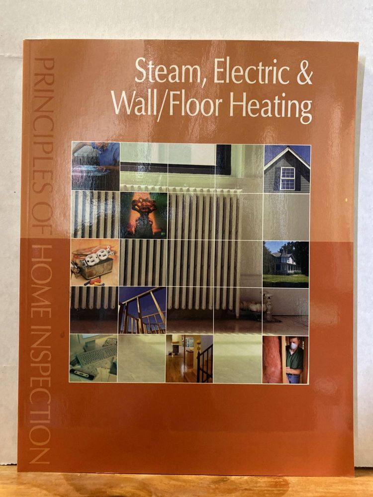 Principles of Home Inspection: Steam, Electric & Wall/Floor Heating. Carson Dunlop.