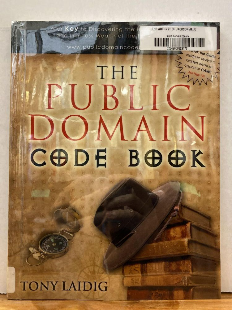 The Public Domain Code Book: Your Key to Discovering the Hidden Treasures and Limitless Wealth of the Public Domain. Tony Laidig.