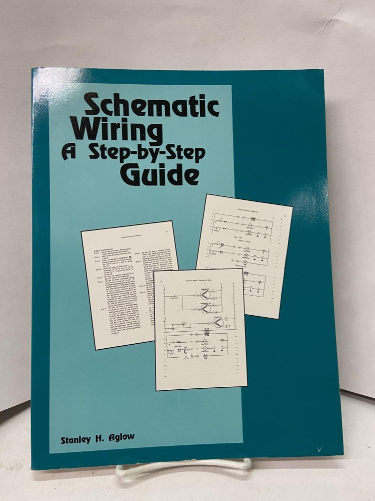 Schematic Wiring: A Step-by-Step Guide. Stanley H. Aglow.