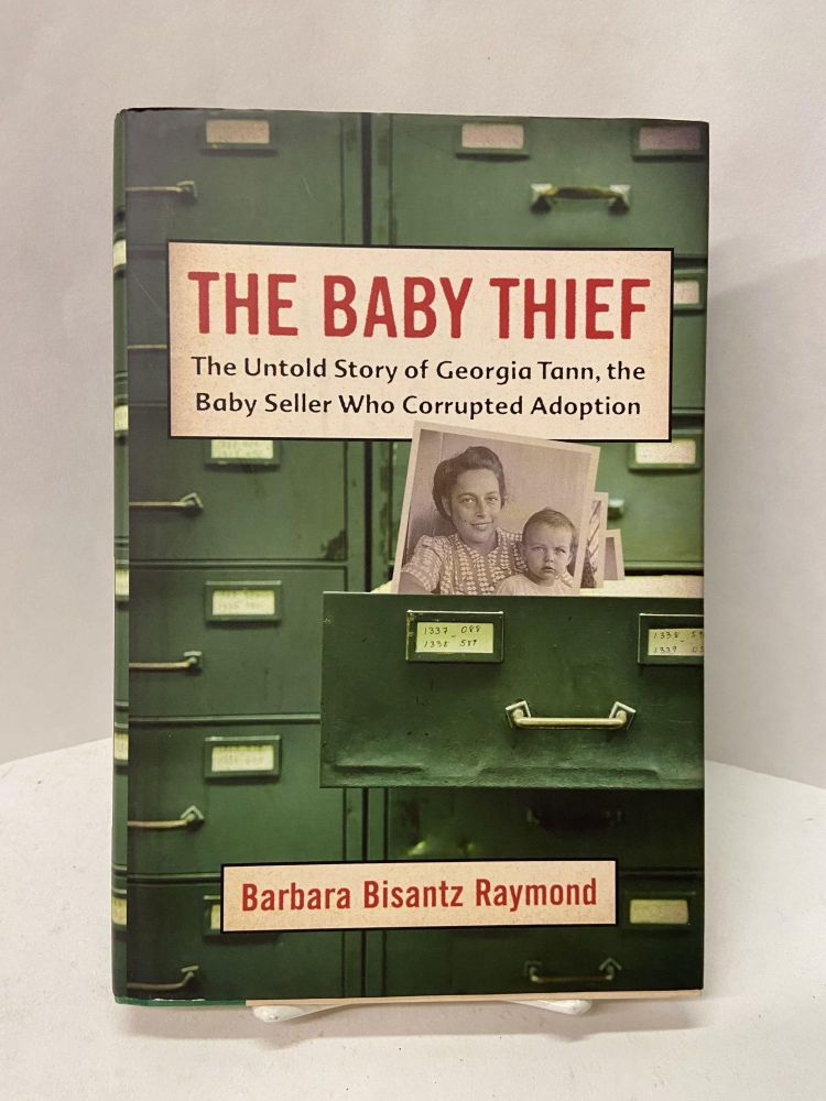 The Baby Thief: The Untold Story of Georgia Tann, the Baby Seller Who Corrupted Adoption. Barbara Bisantz Raymond.