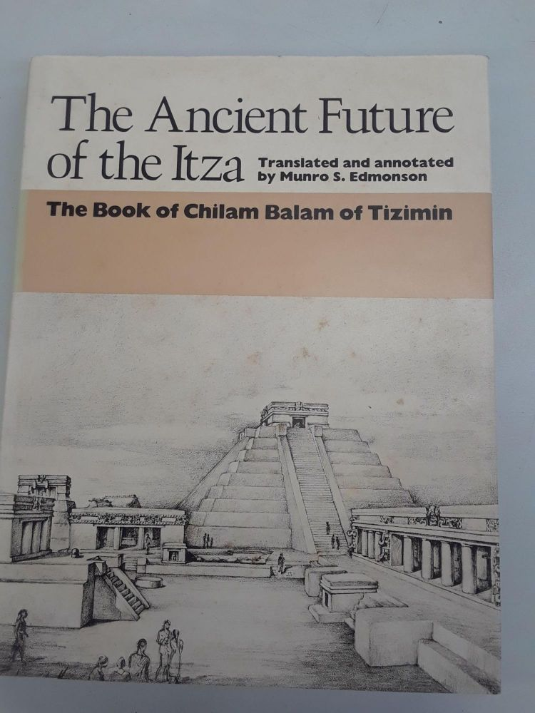 The Ancient Furniture of the Itza: The Book of Chilam Balam of Tizimin. Munro S. Edmonson.