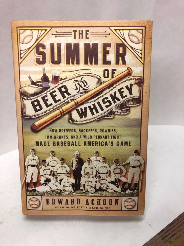 The Summer of Beer and Whiskey. Edward Achorn.