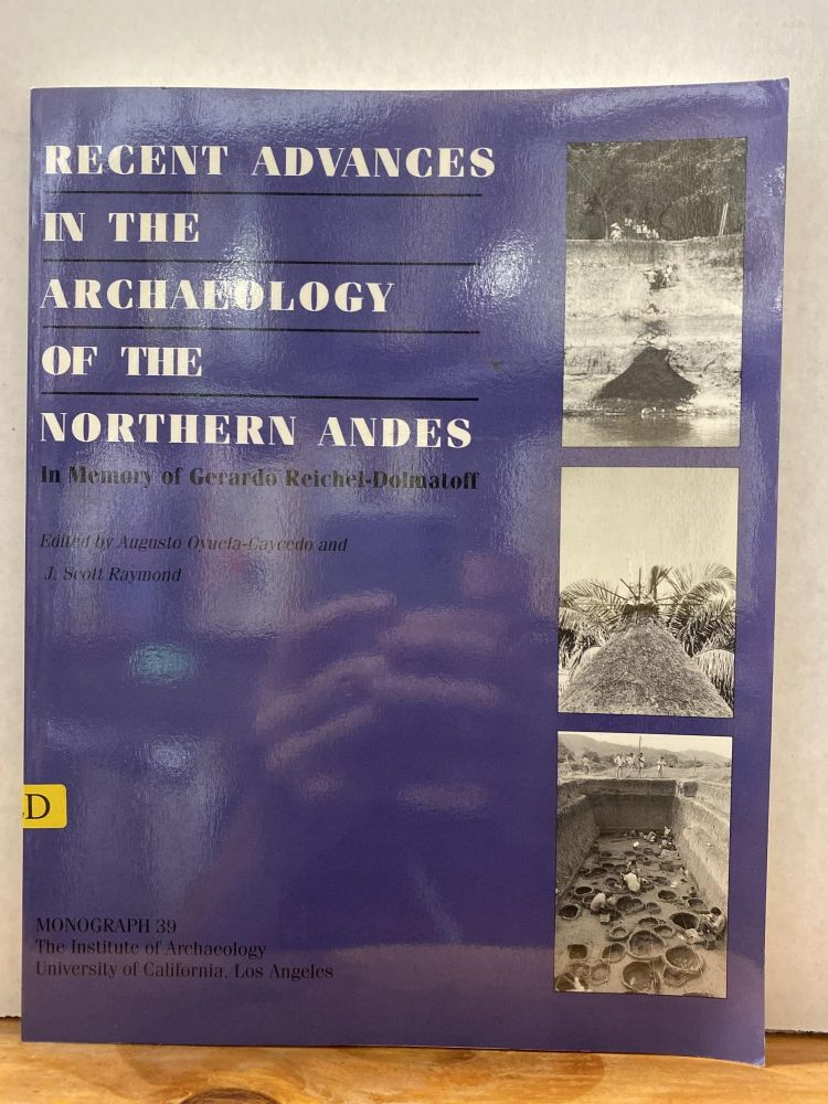 Recent Advances in the Archaeology of the Northern Andes: Sudies in memory of Gerardo Reiche-Dolmatiff (Cotsen Monograph). Augusto Oyuela-Caycedo, J. Scott Raymond.