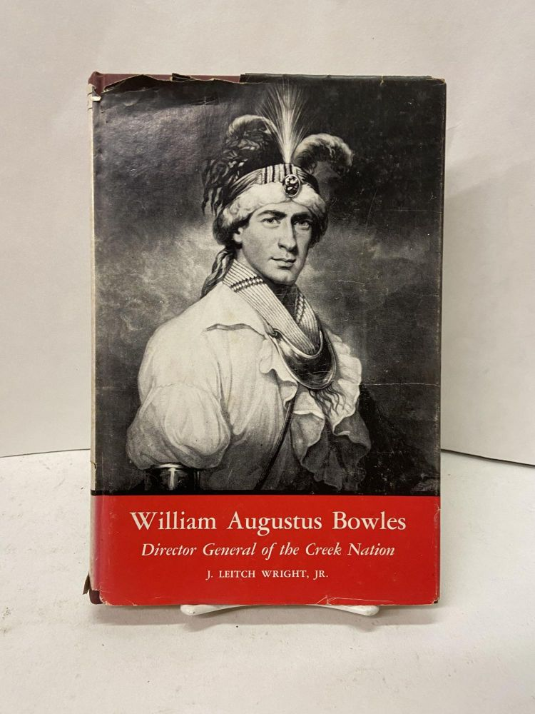 William Augustus Bowles: Director General of the Creek Nation. J. Leitch Wright Jr.