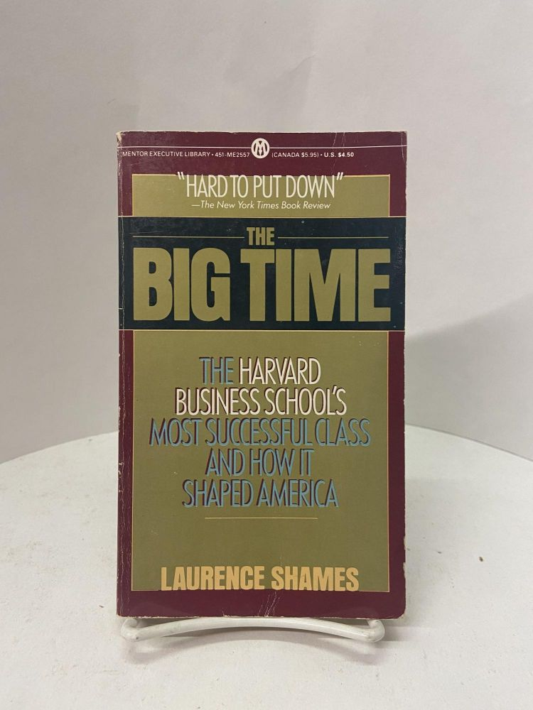 The Big Time: The Harvard Business School's Most Successful Class and How it Shaped America. Laurence Shames.