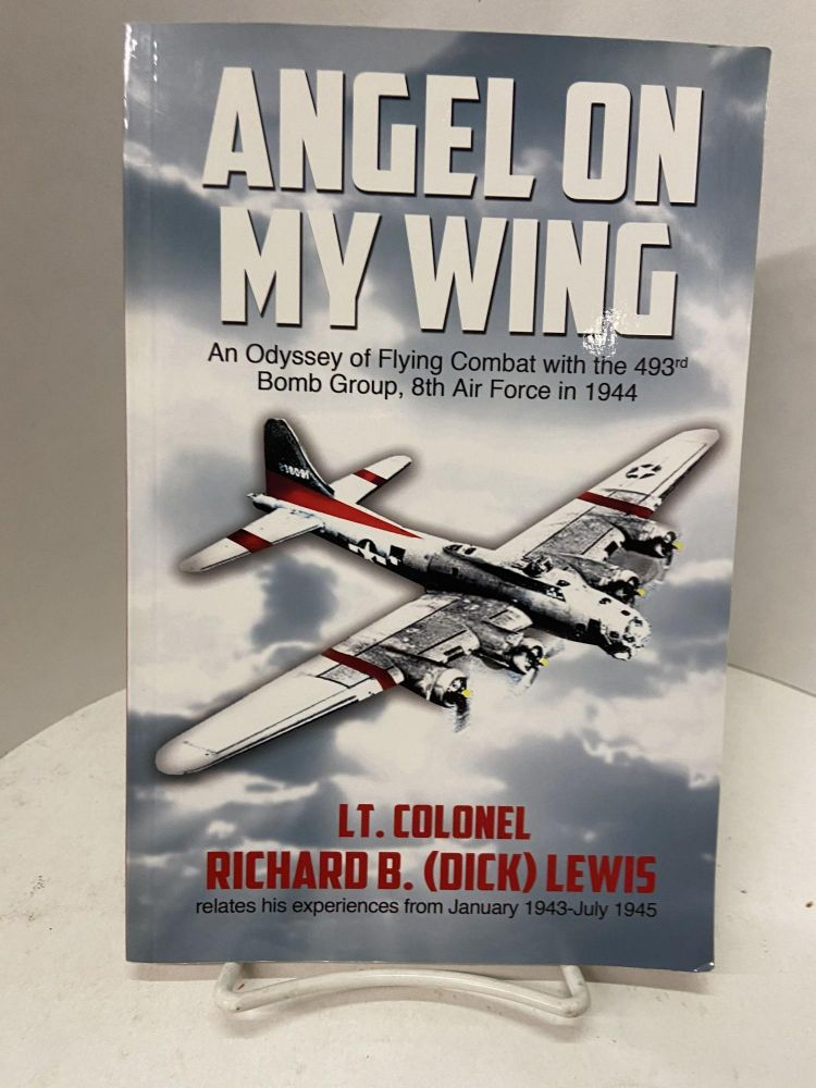 Angel on My Wing. Lt. Colonel Richard B. Lewis.