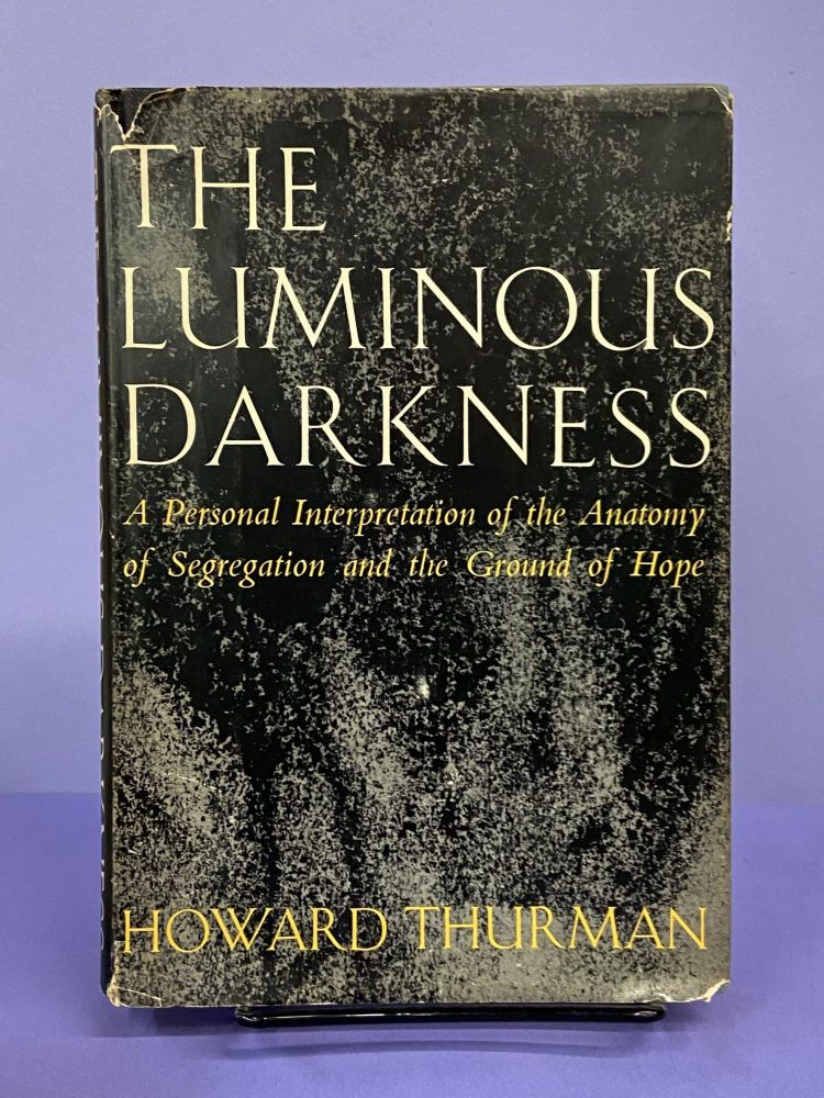 The Luminous Darkness: A Personal Interpretation of the Anatomy of Segregation and the Ground of Hope. Howard Thurman.