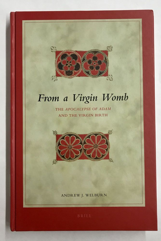 From a Virgin Womb: The Apocalypse of Adam and the Virgin Birth. Andrew J. Welburn.