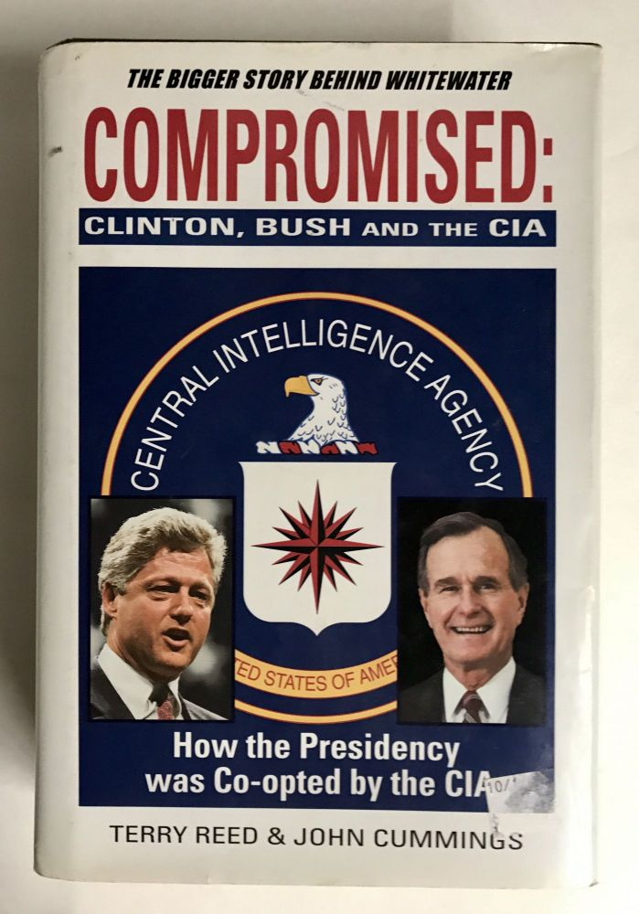 Compromised: Clinton, Bush and the CIA. Terry Reed, John Cummings.