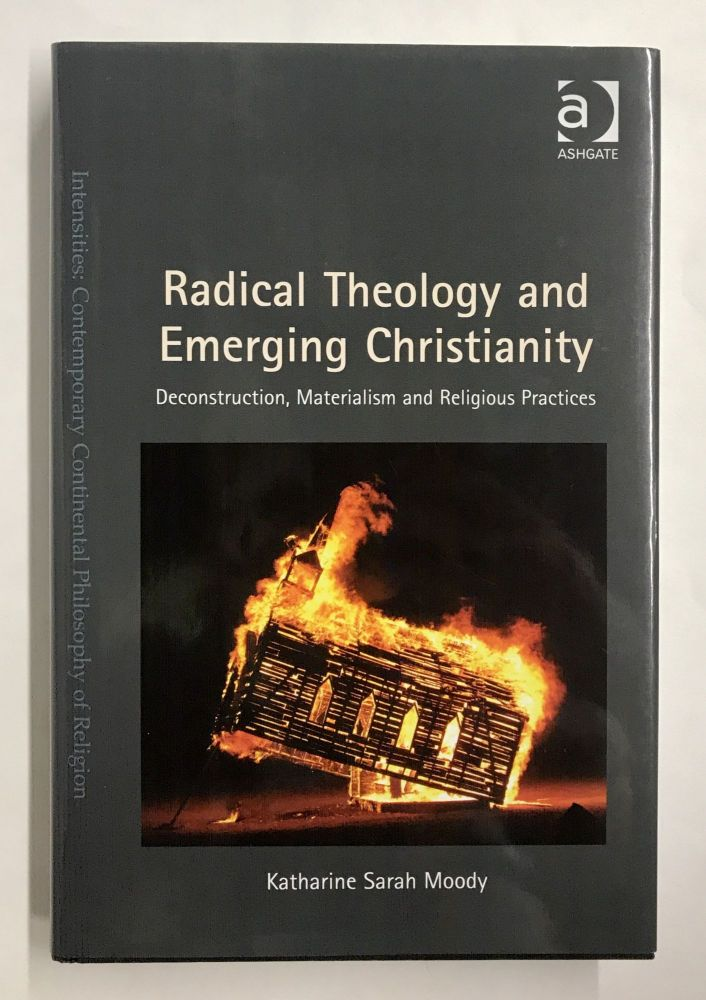 Radical Theology and Emerging Christianity: Deconstruction, Materialism and Religious Practices. Katharine Sarah Moody.